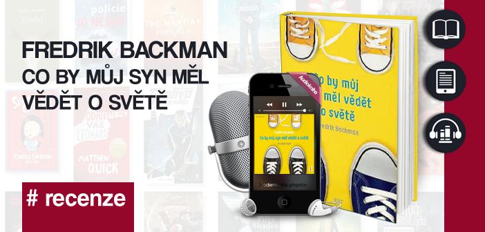 Fredrik Backman – Co by můj syn měl vědět o světě