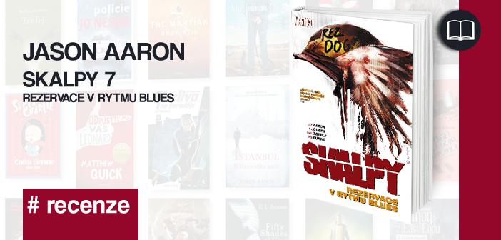 Jason Aaron – Skalpy 7: Rezervace v rytmu blues