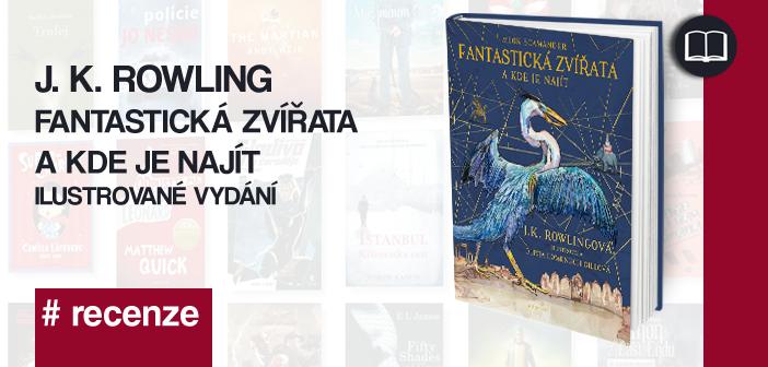 J. K. Rowling – Fantastická zvířata a kde je najít ( ilustrované vyd.)