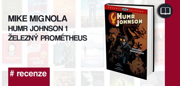Mike Mignola – Humr Johnson: Železný Prométheus