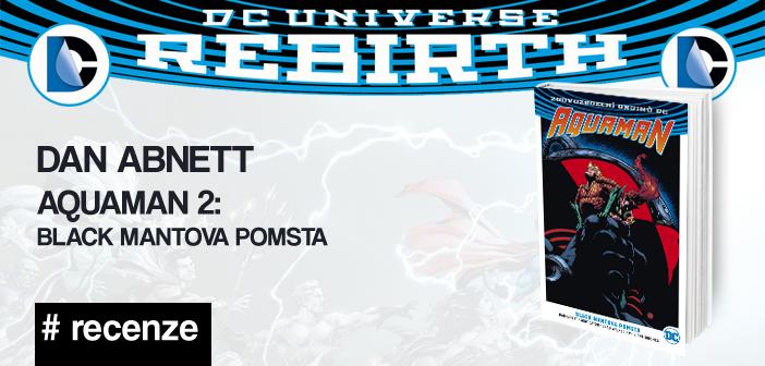 Dan Abnett – Aquaman 2: Black Mantova pomsta (Rebirth)