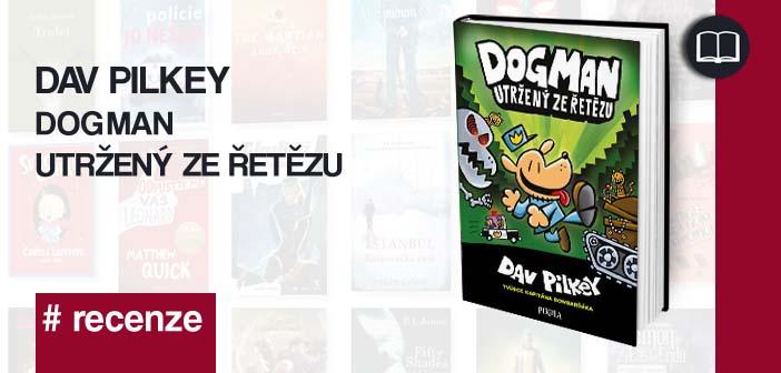Dav Pilkey – Dogman: Utržený ze řetězu