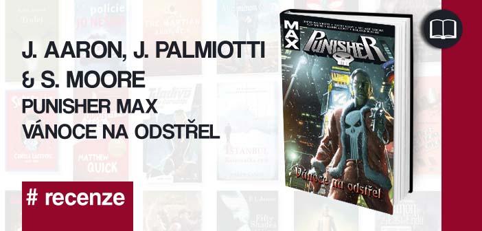 J. Aaron, J. Palmiotti & S. Moore – Punisher MAX: Vánoce na odstřel