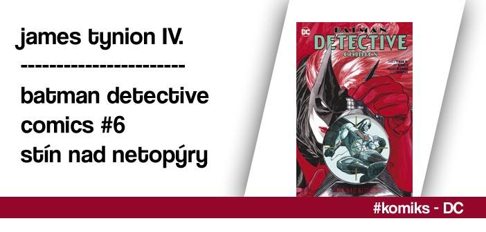 James Tynion IV. – Batman Detective Comics #6: Stín nad netopýry