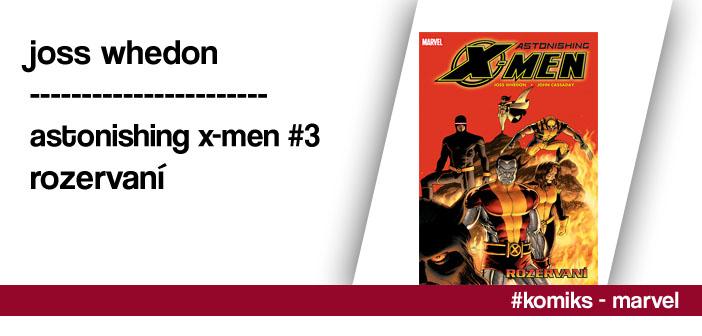 Joss Whedon – Astonishing X-Men #3: Rozervaní