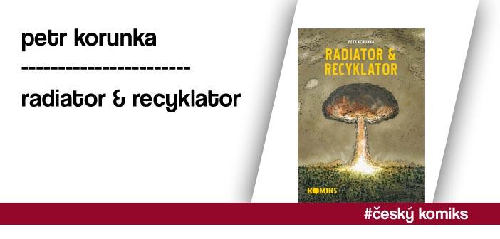 Petr Korunka – Radiator & Recyklator