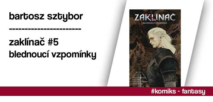 Bartosz Sztybor – Zaklínač #5: Blednoucí vzpomínky