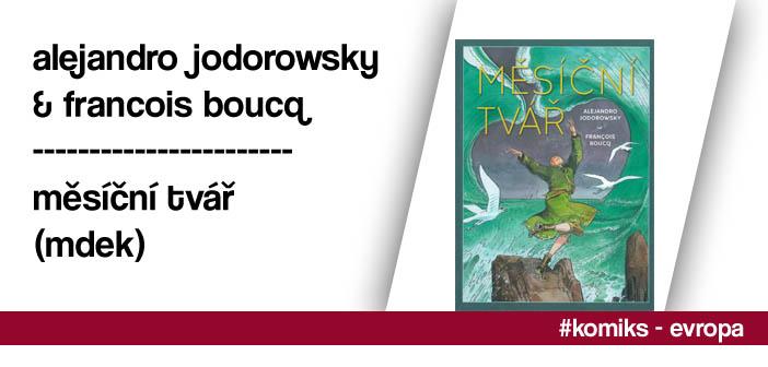 A. Jodorowsky & F. Boucq – Měsíční tvář (MDEK)